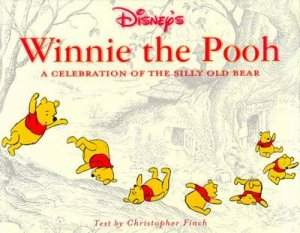 Winnie The Pooh: A Celebration Of The Silly Old Bear by Christopher Finch