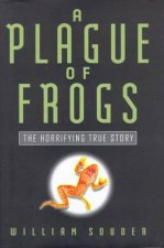 A Plague Of Frogs The Horrifying True Story