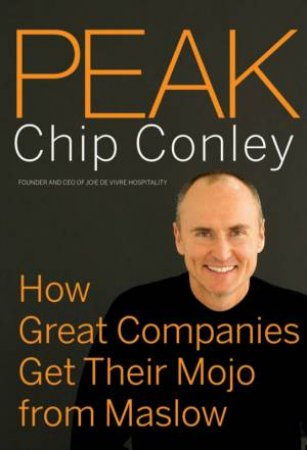 Peak: How Great Companies Get Their Mojo From Maslow by Clip Conley