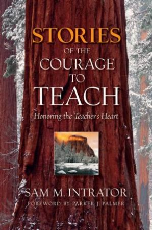 Stories of the Courage to Teach: Honoring the Teacher's Heartt by Parker J  Palmer & Megan Scribner - 9780787996840 - QBD Books
