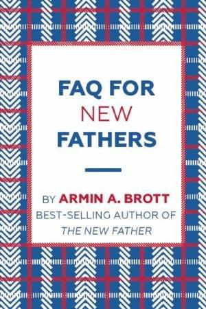FAQ for New Fathers by ARMIN BROTT
