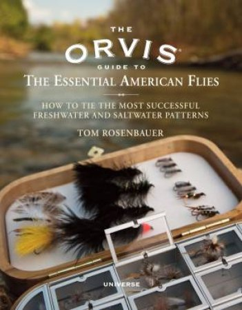 The Orvis Guide to the Essential American Flies by Tom Rosenbaue