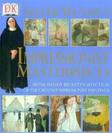 Sister Wendy's Impressionist Masterpieces by Sister Wendy Beckett