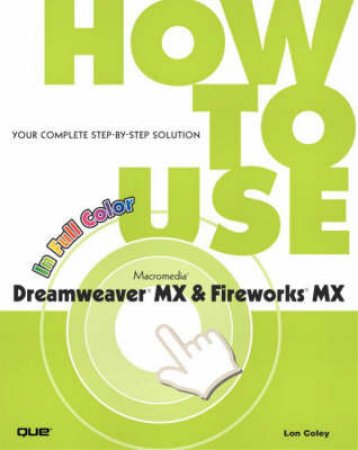 How To Use Dreamweaver X and Fireworks X by Lon Coley