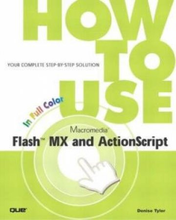 How To Use Flash 6 And ActionScript by Denise Tyler