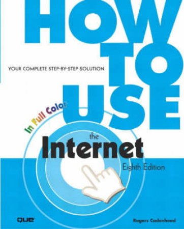 How To Use The Internet by Rogers Cadenhead