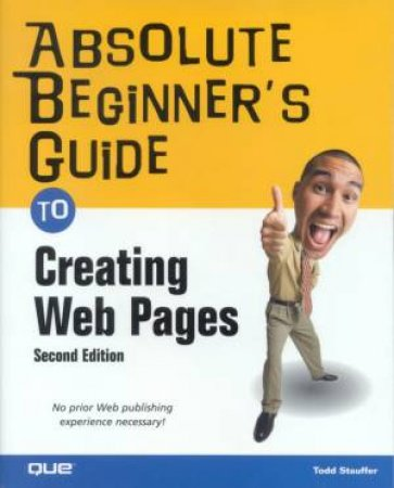 Absolute Beginner's Guide To Creating Web Pages by Todd Stauffer
