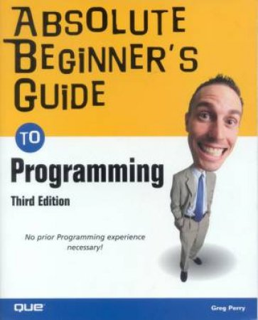 Absolute Beginner's Guide To Programming by Greg Perry