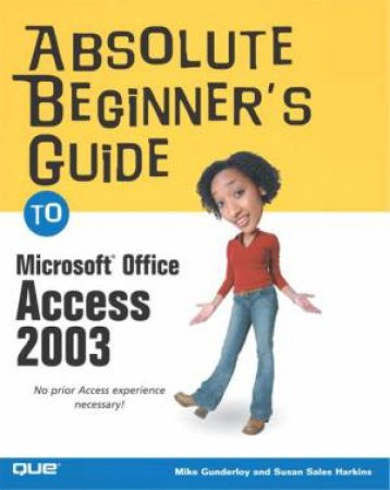 Absolute Beginner's Guide To Microsoft Access 2003 by Alison Balter
