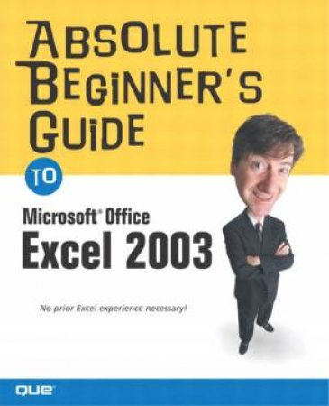 Absolute Beginner's Guide To Microsoft Office Excel 2003 by Kraynak