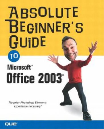 Absolute Beginner's Guide To Microsoft Office 2003 by Jim Boyce