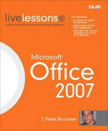 Microsoft Office 2007 (Video Live Lessons) by J. Peter Bruzzese