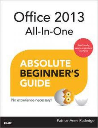 Office 2013 All-In-One Absolute Beginner's Guide by Patrice-Anne Rutledge