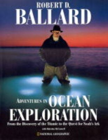 Adventures In Ocean Exploration by Robert D Ballard & Malcolm McConnell