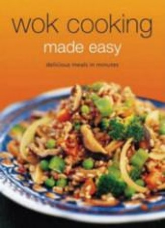 Wok Cooking Made Easy: Delicious Meals In Minutes by Nongkran Daks