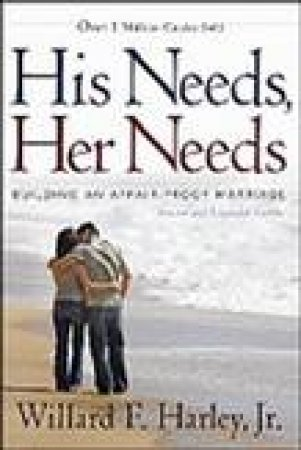 His Needs, Her Needs (Revised & Expanded Edition) by Willard Harley