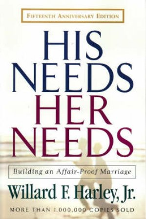 His Needs, Her Needs: Building An Affair-Proof Marriage by Willard F J Harley