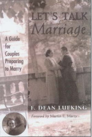 Let's Talk Marriage: A Guide For Couples Preparing To Marry by F Dean Lueking