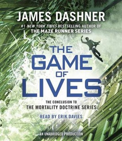 The Game Of Lives (Mortality Doctrine, Book Three) by James Dashner