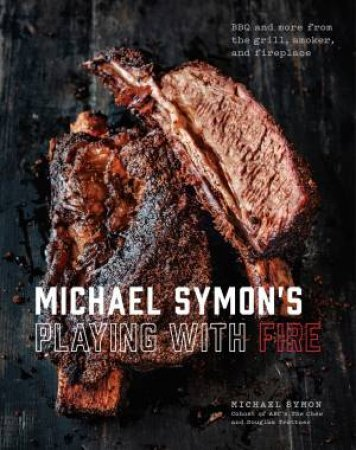 Michael Symon's Playing With Fire: BBQ And More From The Grill, Smoker, And Fireplace by Michael Symon