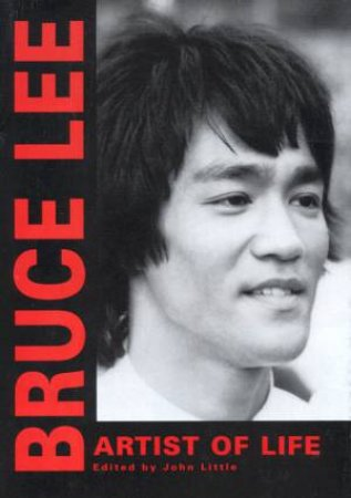 Bruce Lee Library: Artist Of Life by John Little