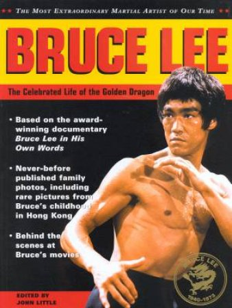 Bruce Lee: The Celebrated Life Of The Golden Dragon by John Little