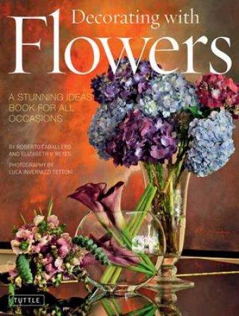 Decorating with Flowers by Roberto Caballero & Elizabeth V. Reyes