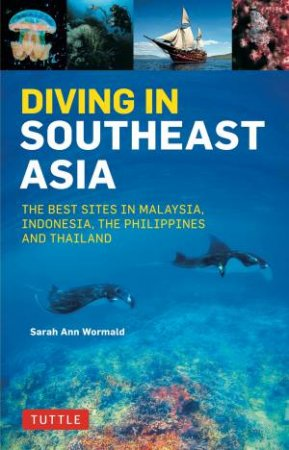 Diving In Southeast Asia: The Best Sites In Malaysia, Indonesia, The Philippines And Thailand