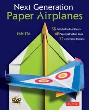 Other Titles By Sam Ita Paul Frasco Next Generation Paper Airplanes