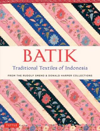 Batik, Traditional Textiles of Indonesia by Rudolf Smend & Donald Harper