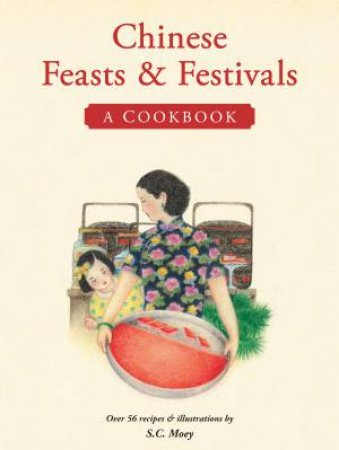 Chinese Feasts And Festivals by S.C. Moey