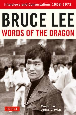 Bruce Lee Words Of The Dragon by Bruce Lee & John Little