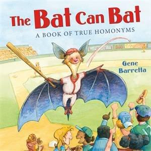 The Bat Can Bat: A Book Of True Homonyms by Gene Barretta & Gene Barretta