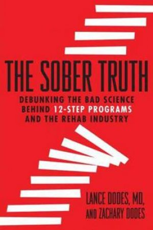 Sober Truth by Lance Dodes & Zachary  Dodes