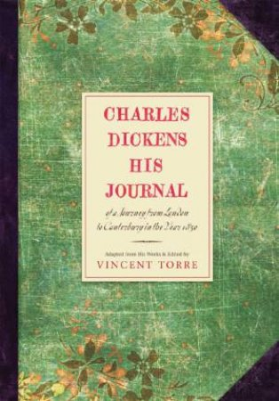 Charles Dickens: His Journal by TORRE VINCENT