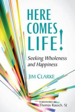 Here Comes Life!: Seeking Wholeness And Happiness