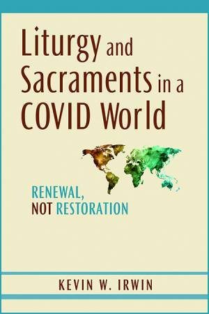 Liturgy And Sacraments In A Covid World: Renewal Not Restoration