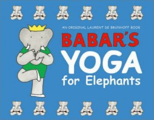 Babar's Yoga For Elephants by De Brunhoff Laurent