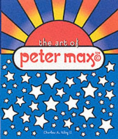 Art Of Peter Max by Riley Charles A