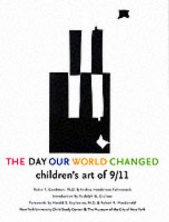 Day The World Changed:Children's Art Of 9/11 by Goodman Robin Et