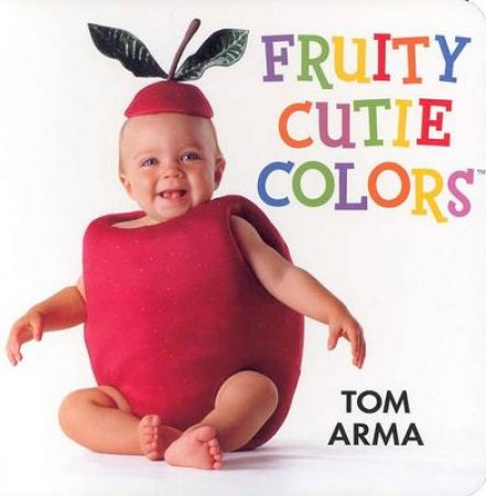 Fruity Cutie Colors Board Book by Arma Tom