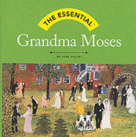 Essential Grandma Moses by Kallir J