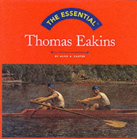 Essential Thomas Eakins by Carter Alice A