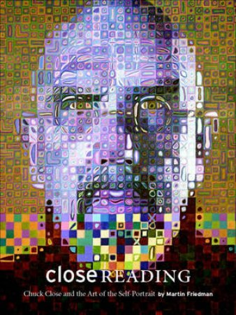 Close Reading:Chuck Close And The Artist Portrait by Friedman Martin