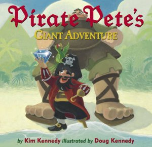 Pirate Pete's Giant Adventure by Kennedy Kim &