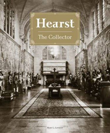 Hearst the Collector by Mary L Levkoff