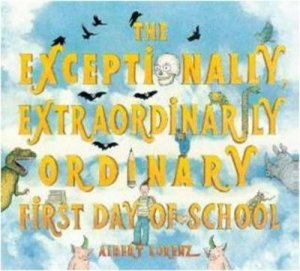 Exceptionally, Extraordinary First Day of School by Albert Lorenz