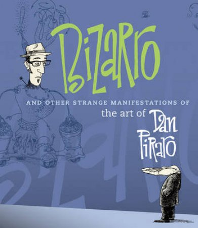 Bizarro And Other Strange Manifestations Of The Art Of Dan Piraro by Piraro Dan