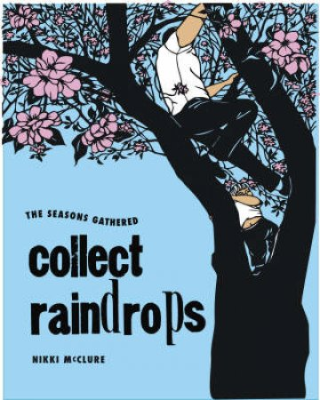 Collect Raindrops: The Seasons Gather by nikki McClure