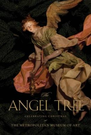 Angel Tree: Celebrating Christmas at the Met by Metropolitan Museum Art